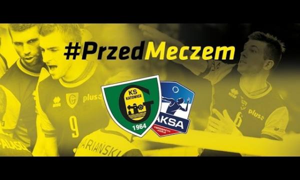 #PrzedMeczem GKS Katowice - ZAKSA Kędzierzyn-Koźle