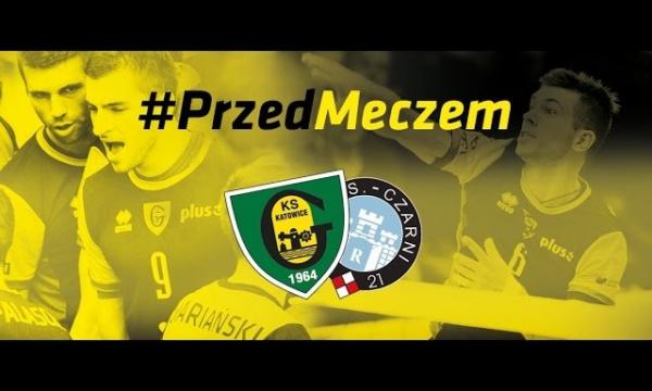 #PrzedMeczem GKS Katowice - Cerrad Czarni Radom