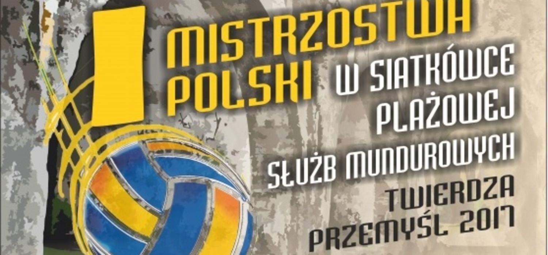 I Mistrzostwa Polski w siatkówce plażowej służb mundurowych – Twierdza Przemyśl 2017 r.