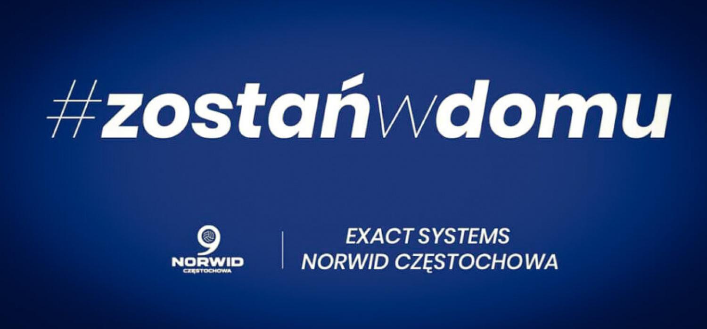 Exact Systems Norwid Częstochowa wpiera akcję #zostańwdomu, szanuj życie!