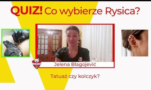 QUIZ - Co wybierze Rysica? | Jelena Blagojević |